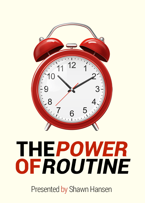 The Power of Routine Presented by Shawn Hansen