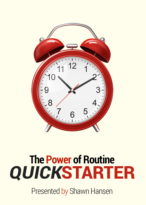 The Power of Routine - Quick Starter - Presented by Shawn Hansen